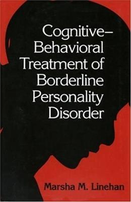 Cognitive Behavioral Treatment of Borderline Personality Disorder, by Linehan 9780898621839