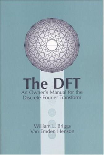 DFT: An Owners Manual for the Discrete Fourier Transform, by Briggs 9780898713428