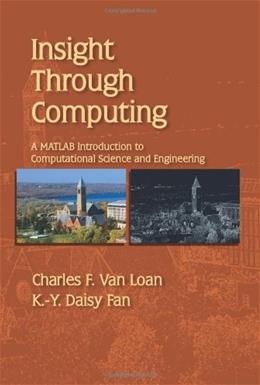 Insight Through Computing: A MATLAB Introduction to Computational Science and Engineering, by Van Loan 9780898716917