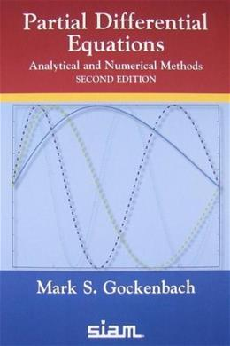 Partial Differential Equations: Analytical and Numerical Methods, by Gockenbach, 2nd Edition 9780898719352