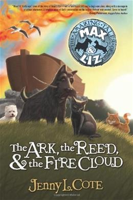 The Ark, the Reed, and the Fire Cloud (The Amazing Tales of Max and Liz, Book One) 0 9780899571980
