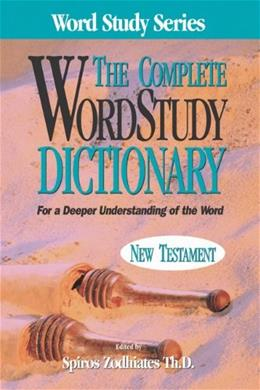 Complete Word Study Dictionary: New Testament, by Zodhiates 9780899576633