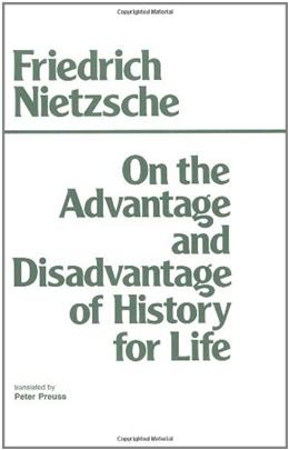 On the Advantage and Disadvantage of History for Life, by Nietzsche 9780915144945
