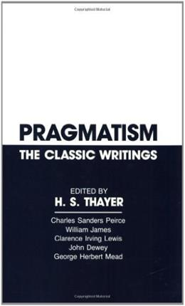 Pragmatism: The Classic Writings, by Thayer 9780915145379