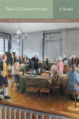 U.S. Constitution: A Reader, by Hillsdale College Politics Faculty 9780916308360