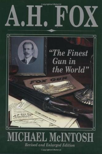 A.H. Fox: The Finest Gun in the World, by McIntosh 9780924357244