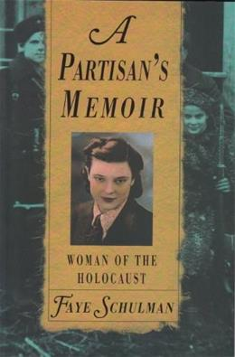 Partisans Memoir: Woman of the Holocaust, by Shulman 9780929005768