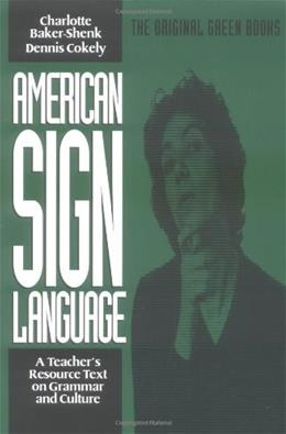 American Sign Language: A Teachers Resource Text on Grammar and Culture, by Baker-Shenk 9780930323844