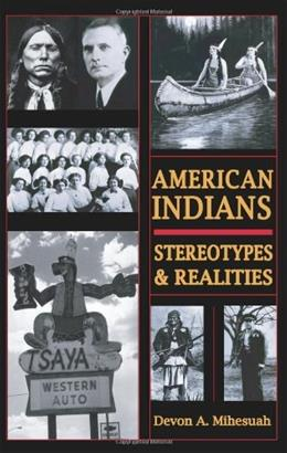 American Indians: Stereotypes and Realities, by Mihesuah 9780932863225