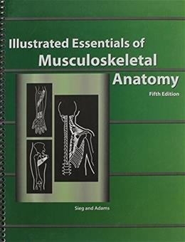 Illustrated Essentials of Musculoskeletal Anatomy, by Sieg, 5th Edition 9780935157079