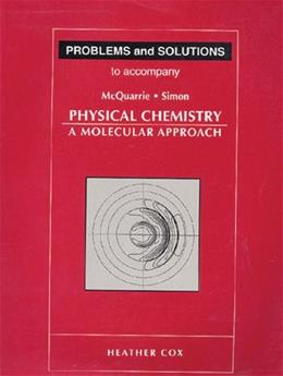 Problems and Solutions to Accompany Mcquarrie and Simon, Physical Chemistry: A Molecular Approach 1 9780935702439