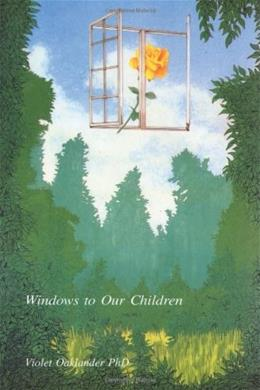 Windows to Our Children: A Gestalt Therapy Approach to Children and Adolescents, by Oaklander 9780939266067