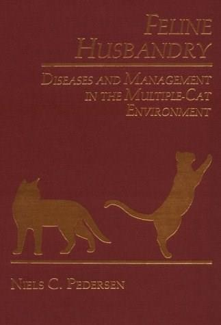 Feline Husbandry: Diseases and Management in the Multiple-Cat Environment, by Pedersen 9780939674299