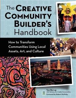Creative Community Builders Handbook: How to Transform Communities Using Local Assets, Arts, and Culture, by Borrup 9780940069473