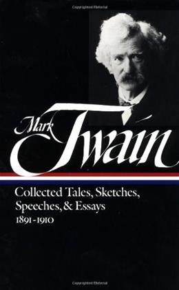 Mark Twain: Collected Tales, Sketches, Speeches and Essays, 1891-1910, by Twain 9780940450738