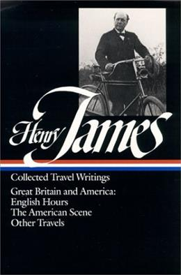 Henry James : Collected Travel Writings : Great Britain and America : English Hours / The American Scene / Other Travels (Library of America) First Edit 9780940450769