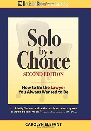 Solo by Choice: How to Be the Lawyer You Always Wanted to Be, by Elefant, 2nd Edition 9780940675834