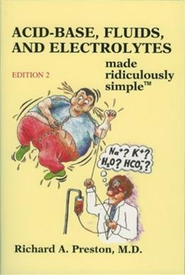 Acid-Base, Fluids, and Electrolytes Made Ridiculously Simple, by Preston, 2nd Edition 9780940780989
