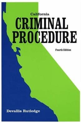 California Criminal Procedure, by Rutledge, 4th Edition 9780942728972
