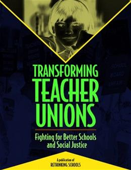 Transforming Teacher Unions: Fighting for Better Schools and Social Justice 9780942961249
