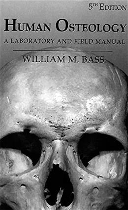 Human Osteology: A Laboratory and Field Manual, by Bass, 5th Edition 9780943414966