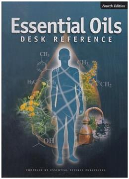 Essential Oils Desk Reference, by Essential Science Publishing, 4th Edition 9780943685496
