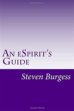 An eSpirits Guide: 37 Steps To Finding Yourself In A World Of Chaos (Ps. Sssshhhhhh! Without Becoming a Recluse, a Monk or a Nun) 9780956805669