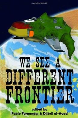 We See a Different Frontier: A postcolonial speculative fiction anthology 9780957397521