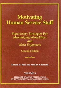 Motivating Human Service Staff: Supervisory Strategies for Maximizing Work Effort and Work Enjoyment, by Reid 9780964556201
