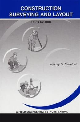Construction Surveying and Layout: A Step By Step Field Engineering Methods Manual, by Crawford, 3rd Edition 9780964742116