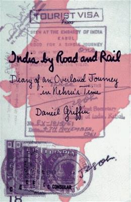 India by Road and Rail: Diary of an Overland Journey in Nehrus Time 1ST 9780964931206