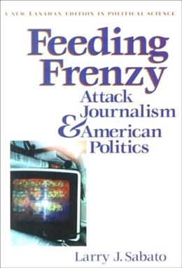 Feeding Frenzy: Attack Journalism and American Politics, by Sabato 9780965268783