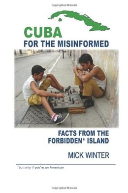 Cuba for the Misinformed: Facts from the Forbidden Island, by Winter 9780965900096