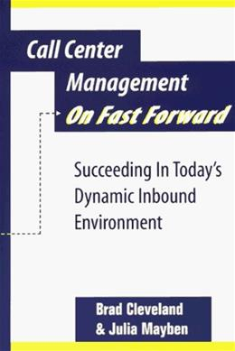 Call Center Management on Fast Forward:  Succeeding in Todays Dynamic Inbound Environment (1st Edition) 9780965909303