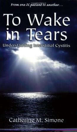 To Wake in Tears: Understanding Interstitial Cystitis 9780966775006