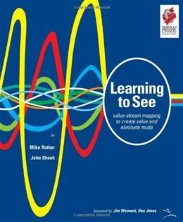 Learning to See: Value-Stream Mapping to Create Value and Eliminate Muda, by Rother 9780966784305