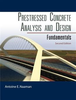 Prestressed Concrete Analysis and Design: Fundamentals, by Naaman, 2nd Edition 9780967493916