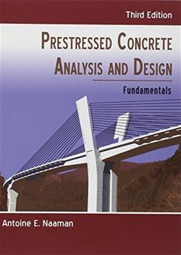 Prestressed Concrete Analysis and Design: Fundamentals, by Naaman, 3rd Edition 9780967493923