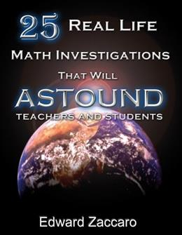 25 Real Life Math Investigations That Will Astound Teachers and Students 9780967991580