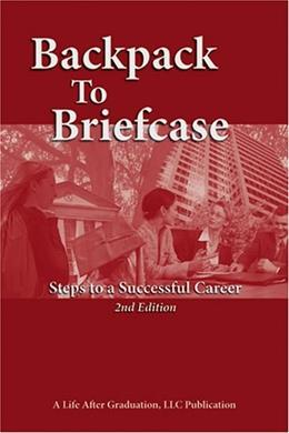 Backpack to Briefcase: Steps to a Successful Career 2nd 9780970094476