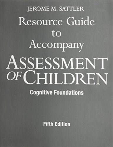 Assessment of Children, Cognitive Foundations, by Sattler, 5th Edition, Resource Guide 9780970267153