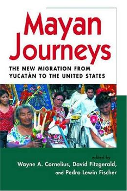 Mayan Journeys: The New Migration from Yucatan to the United States, by Cornelius 9780970283894
