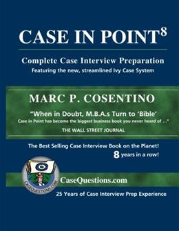Case In Point: Complete Case Interview Preparation, by Cosentino, 8th Edition 9780971015883