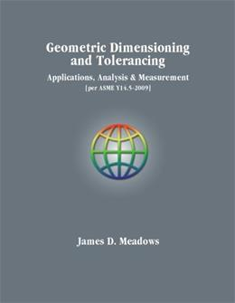 Geometric Dimensioning and Tolerancing Applications, Analysis and Measurement, by Meadows 9780971440166