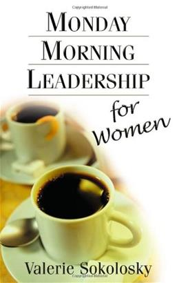 Monday Morning Leadership for Women, by Sokolosky 9780971942479