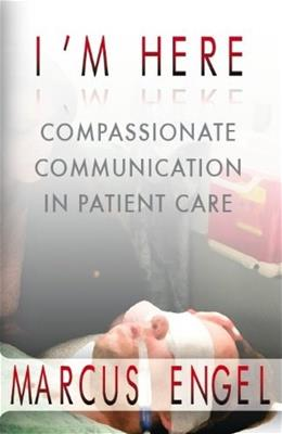 Im Here - Compassionate Communication in Patient Care, by Engel, 3rd Edition 9780972000024