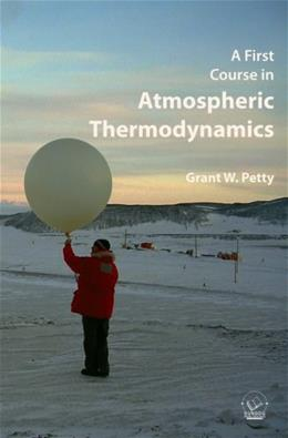 1st Course in Atmospheric Thermodynamics, by Petty 9780972903325