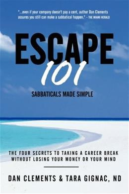 Escape 101: The Four Secrets to Taking a Sabbatical or Career Break Without Losing Your Money or Your Mind 9780973978223