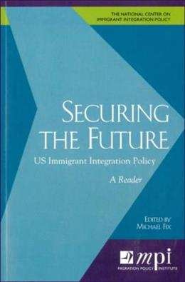 Securing the Future: US Immigrant Integration Policy: A Reader 9780974281995