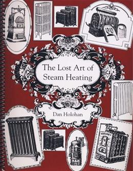 Lost Art of Steam Heating, by Holohan 9780974396095